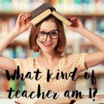 What Kind of Teacher am I?
