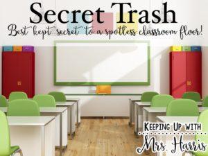Secret Trash - how to keep your classroom floor spotless!