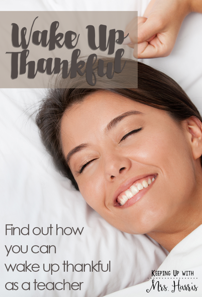 Wake Up Thankful - Find out how you can wake up thankful as a teacher each day before you head to school.