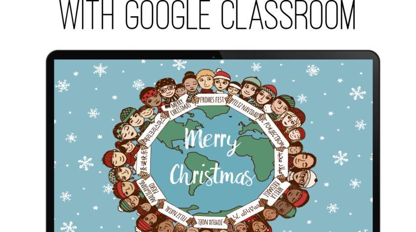 Christmas Around the World with Google Classroom